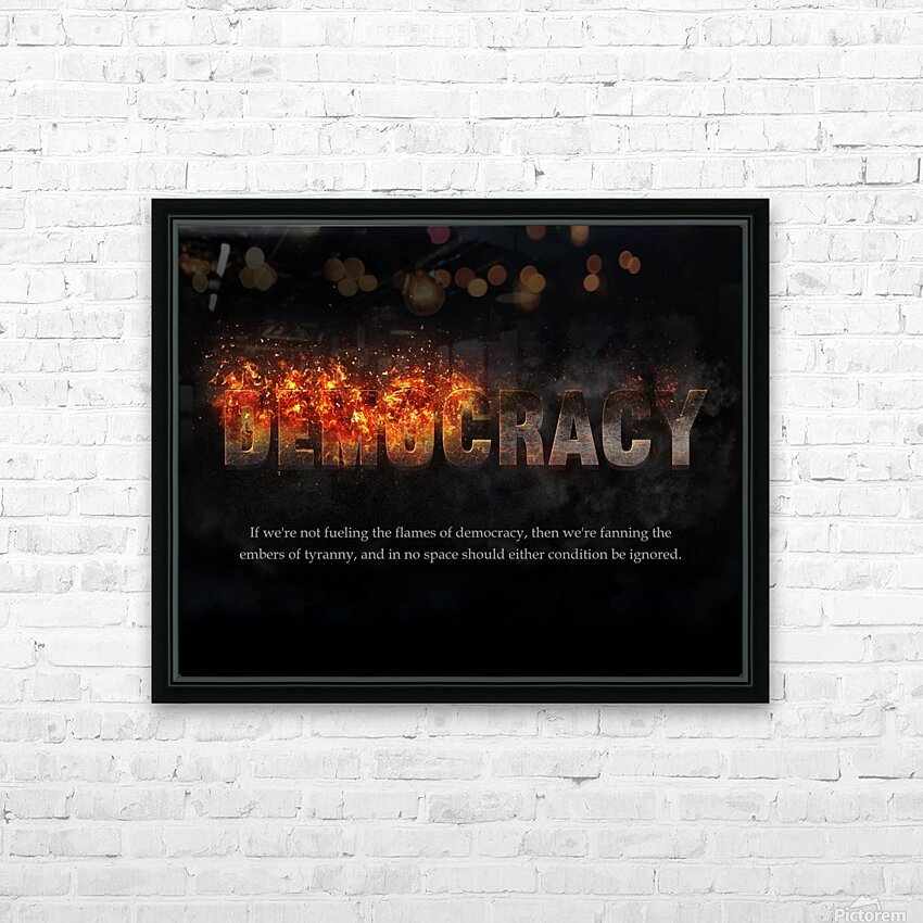 Flames of Democracy  HD Sublimation Metal print with Decorating Float Frame (BOX)