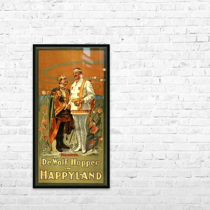 De Wolf Hopper in Happyland delighted poster in 1905 HD Sublimation Metal print with Decorating Float Frame (BOX)