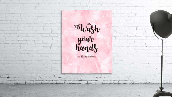 Wash your hands ya filthy animal pink lg