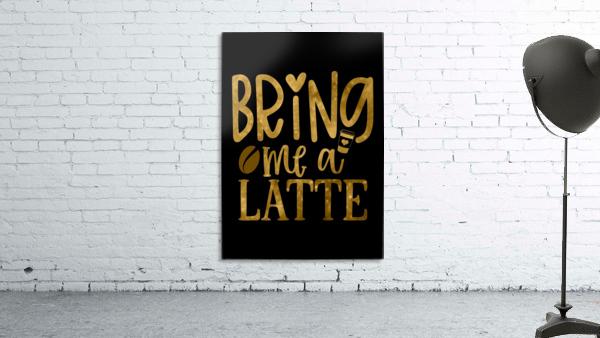 Bring me a Latte