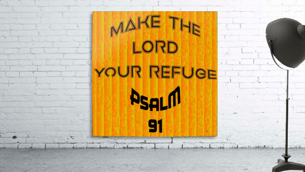 make the LORD your refuge