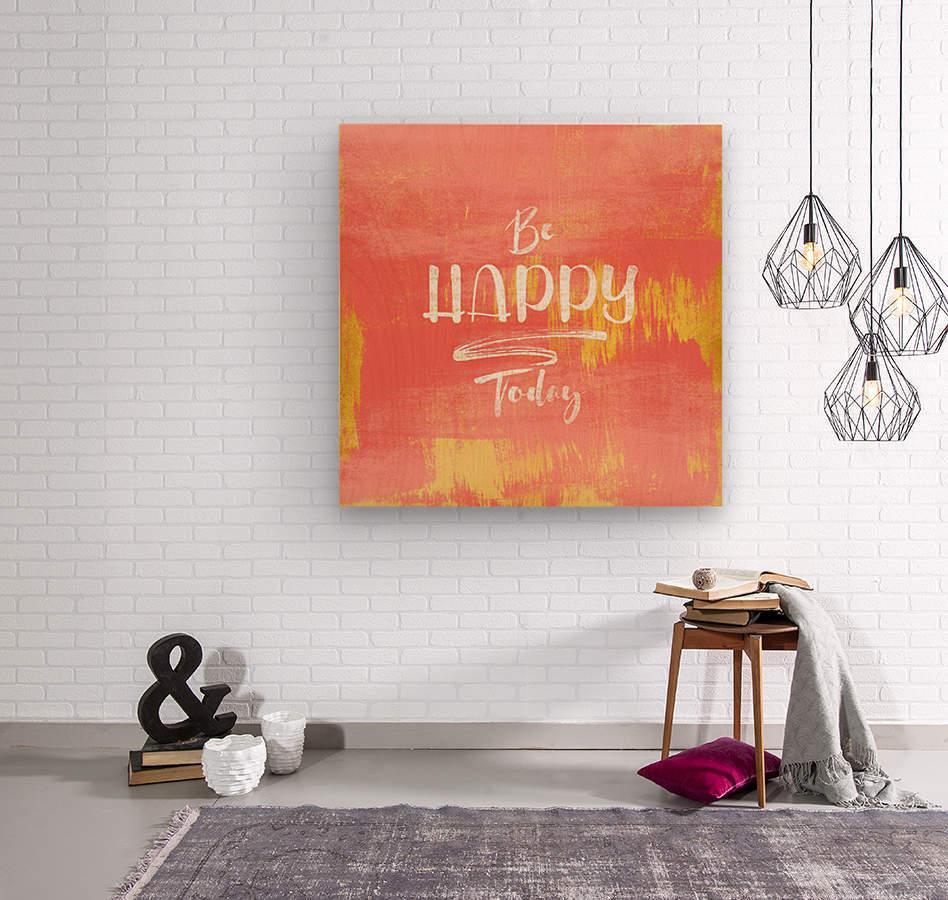 Be HAPPY Today  Wood print