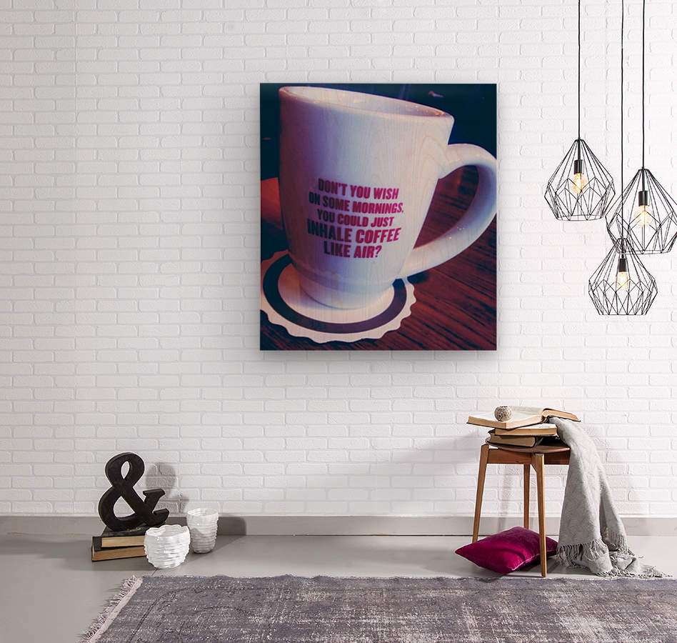 The cup that says it all   Wood print