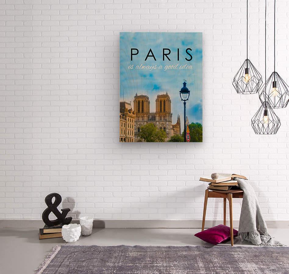 Paris...is always a good idea  Wood print