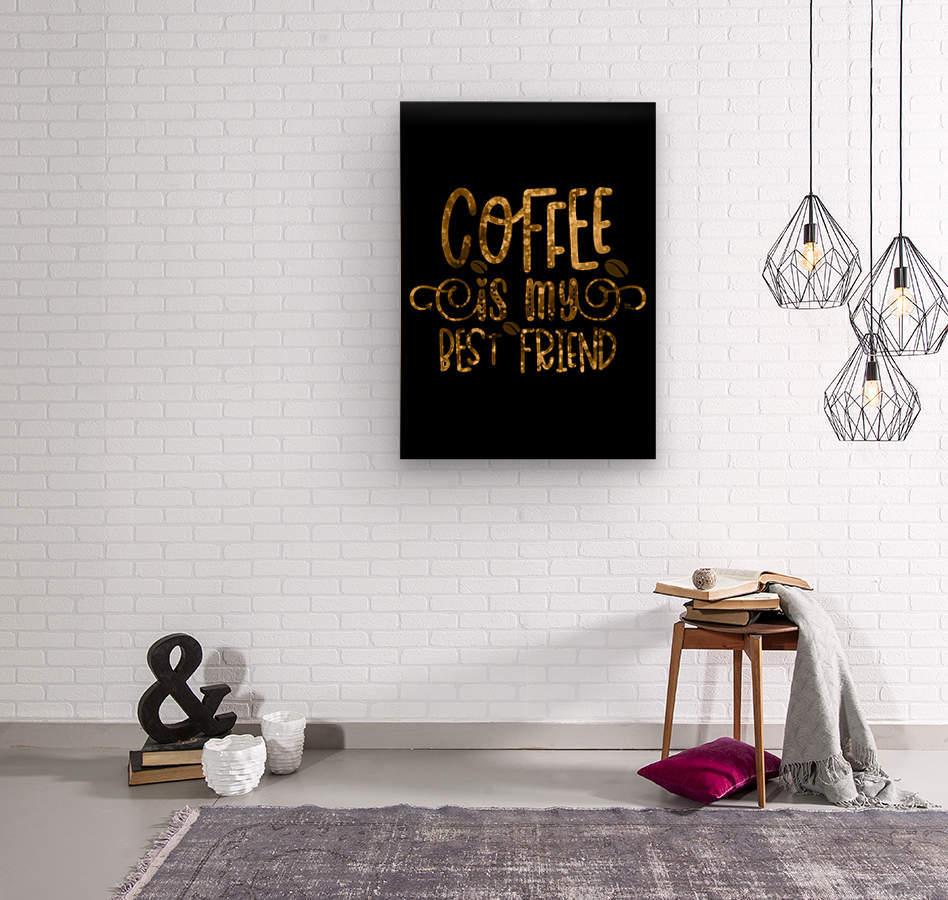 Coffee is my Best Friend  Wood print