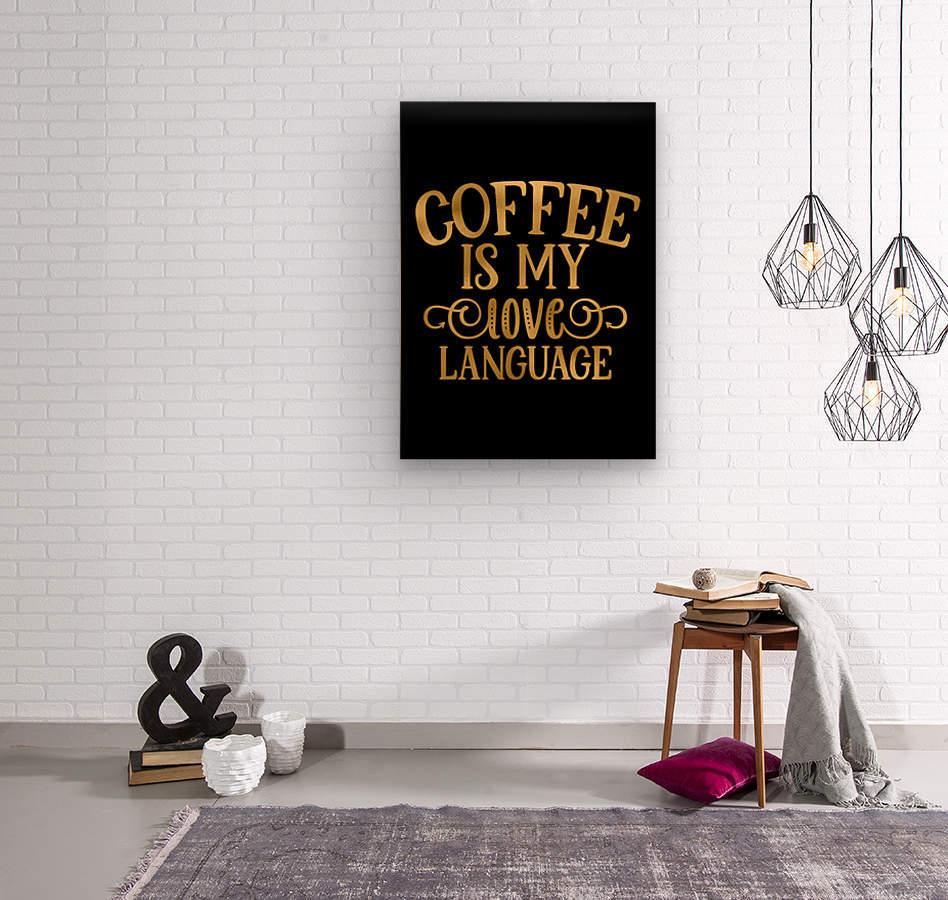 Coffee is my Love Language  Wood print