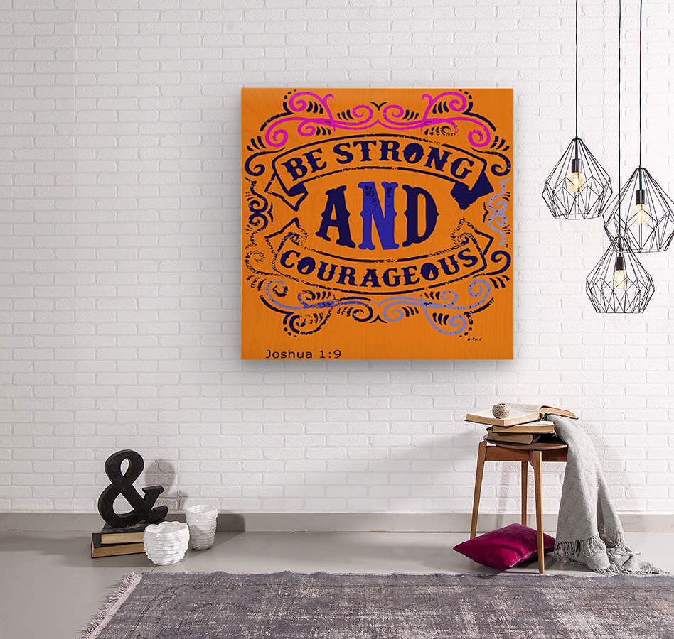 Be Strong and Courageous  Wood print