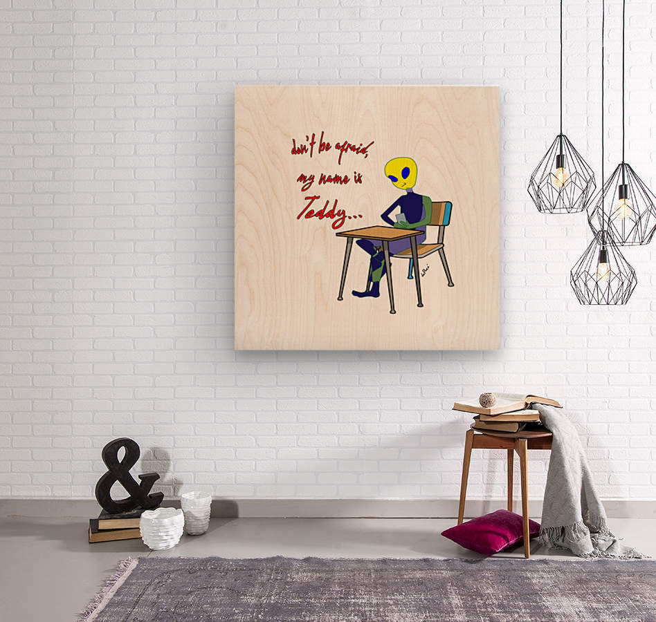 Dont be afraid my name is Teddy  Wood print