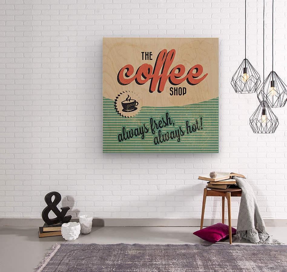 Coffe wallpaper grunge style always fresh always hot vintage retro poster  Wood print