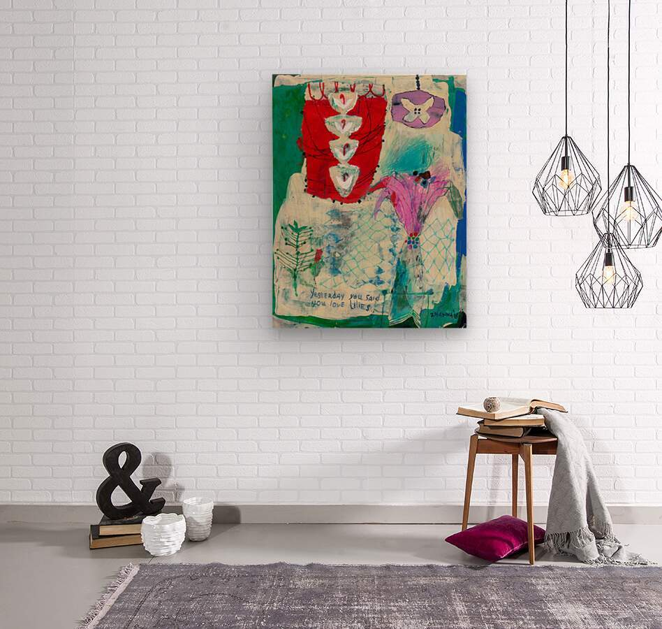 Yesterday You Said You Love Lilies  Wood print