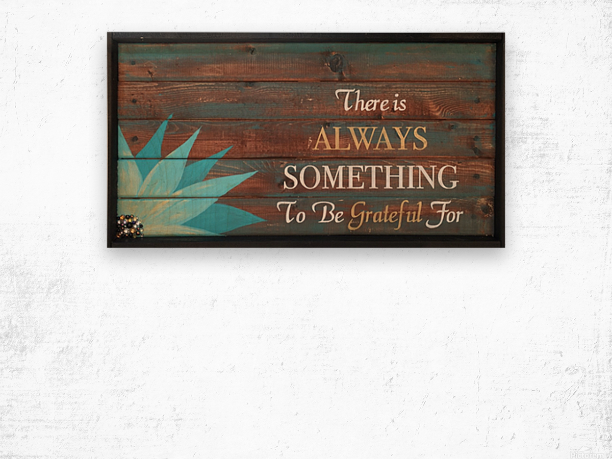There is Always Something to be Grateful for Wood print