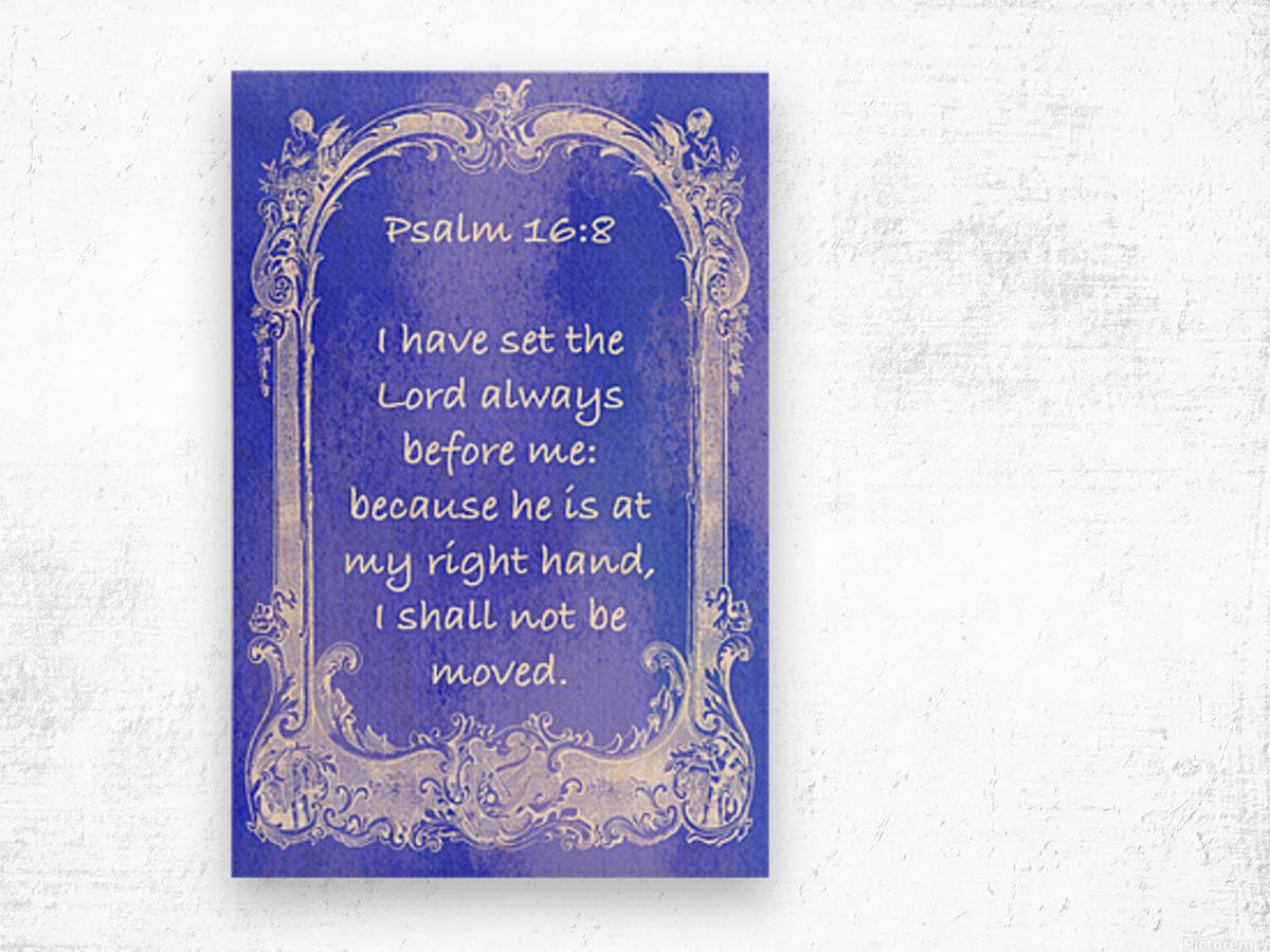 Psalm 16 8 7BL Wood print