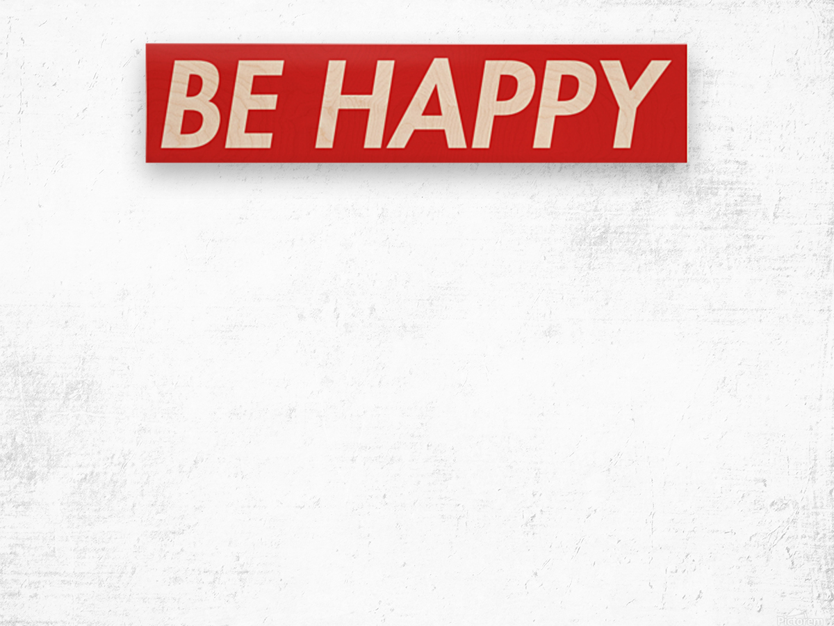 Be Happy (16)_1563571691.6735 Wood print