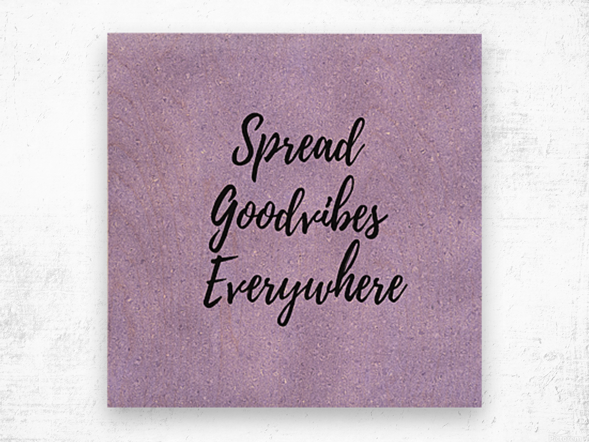Spread Good Vibes Everywhere  Wood print