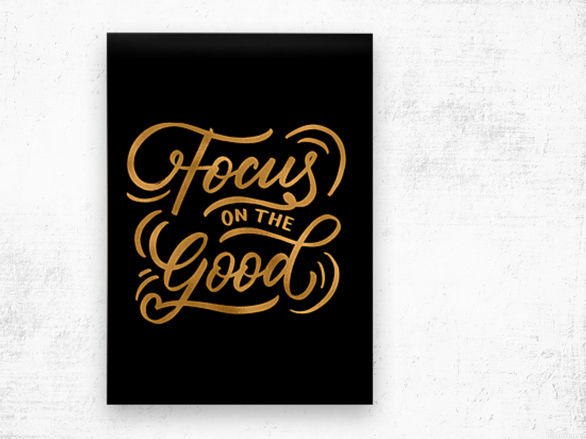 Focus on the Good Wood print