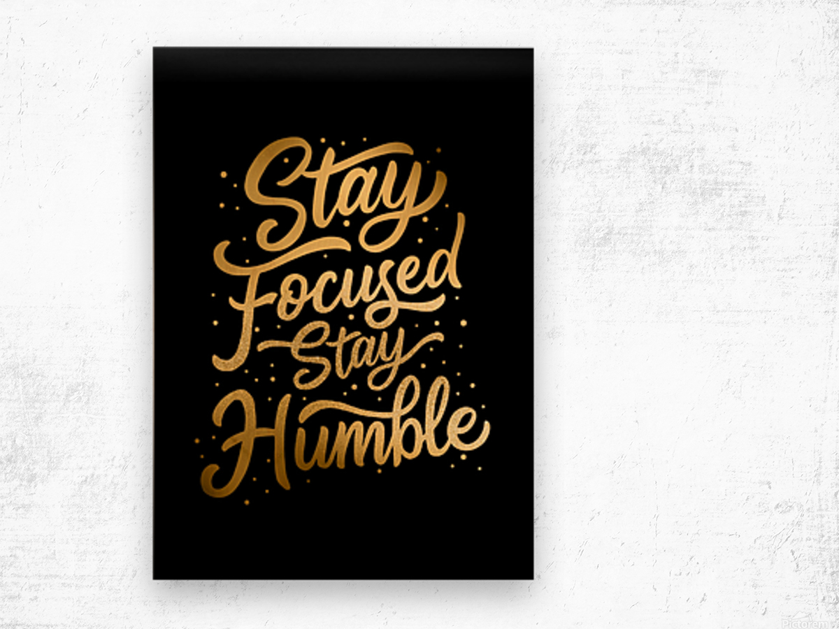 Stay Focused Stay Humble Wood print