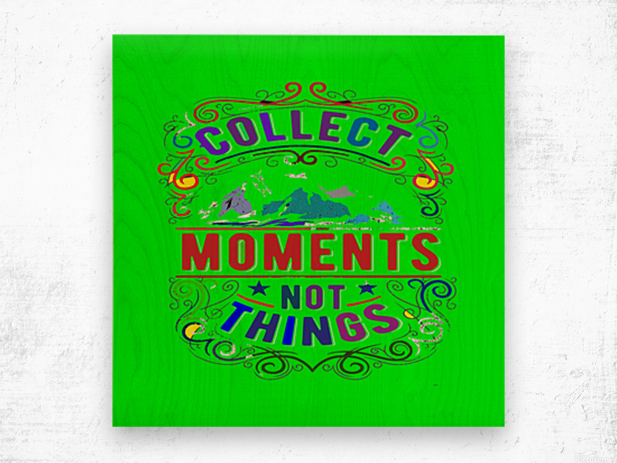 Collect moments not things Wood print