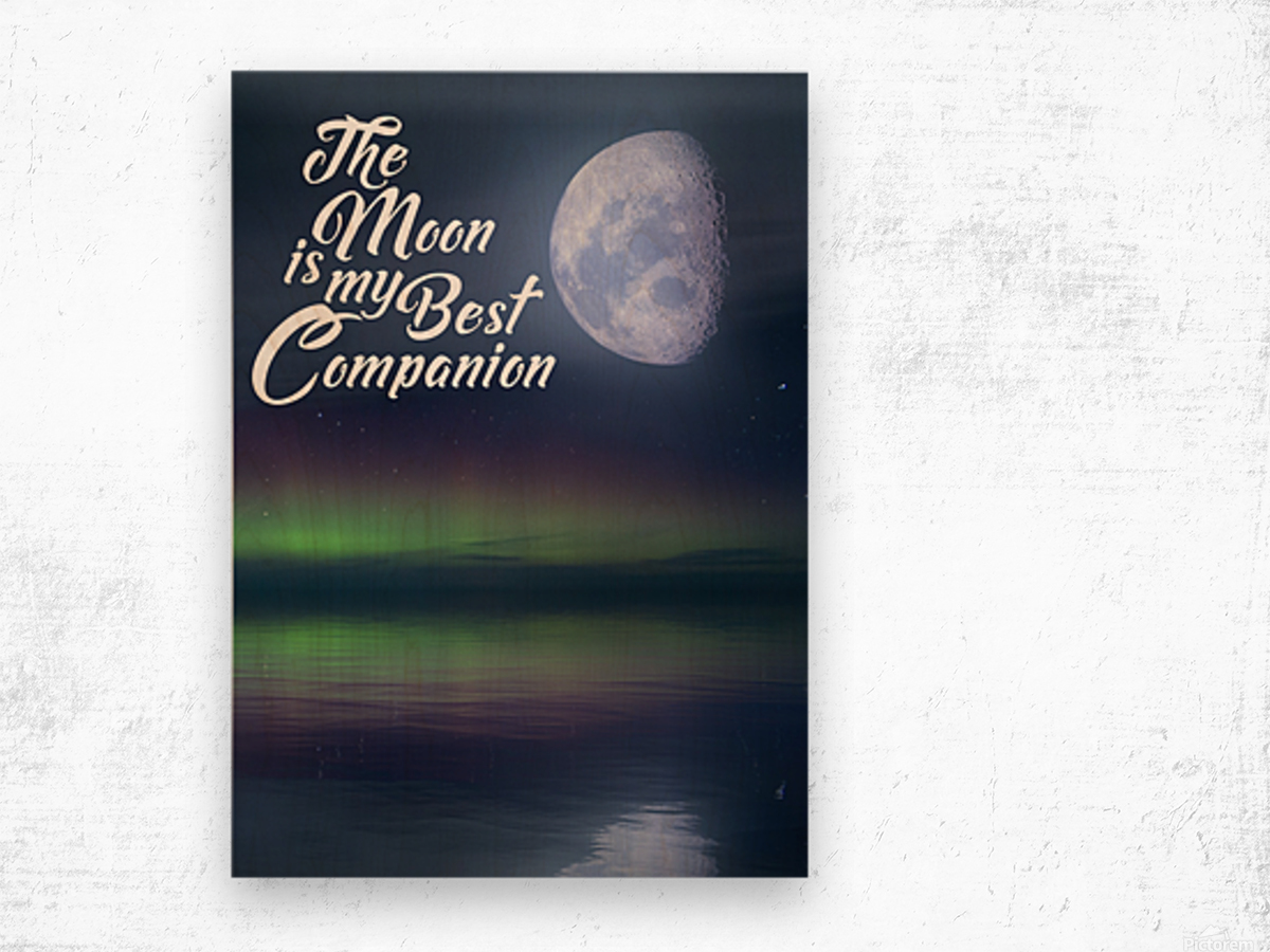 The Moon is my Best Companion Wood print