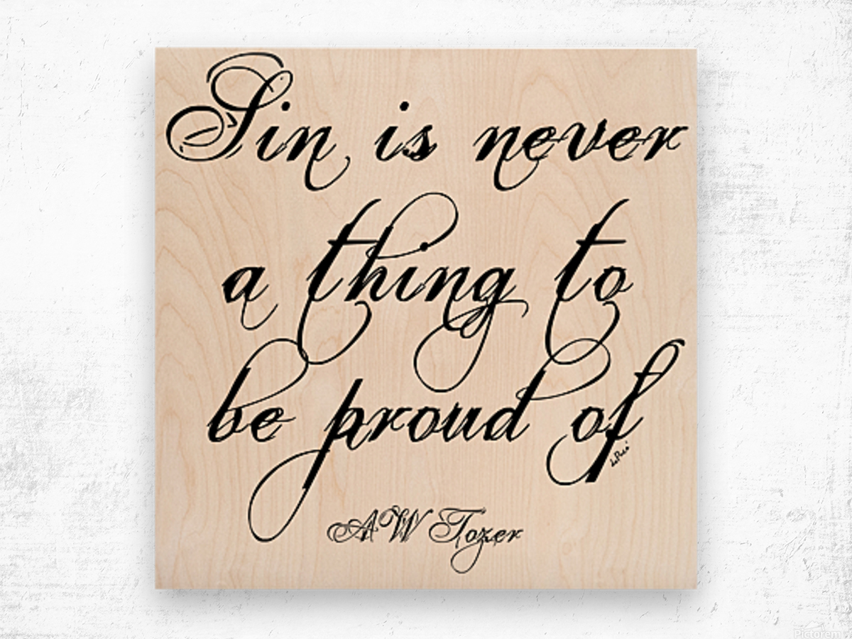 Sin is never a thing to be proud of Wood print