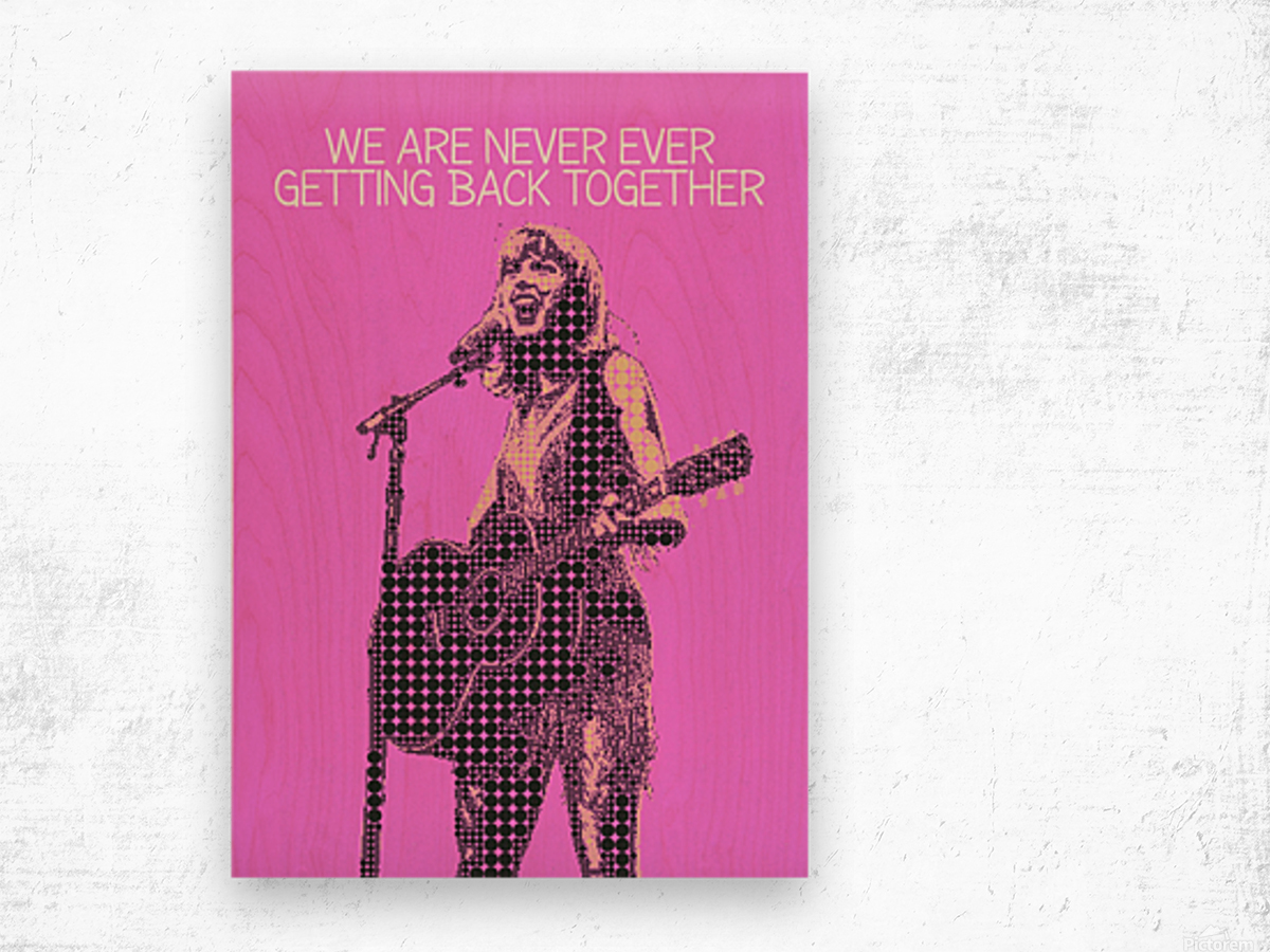 We Are Never Ever Getting Back Together   Taylor Swift Wood print