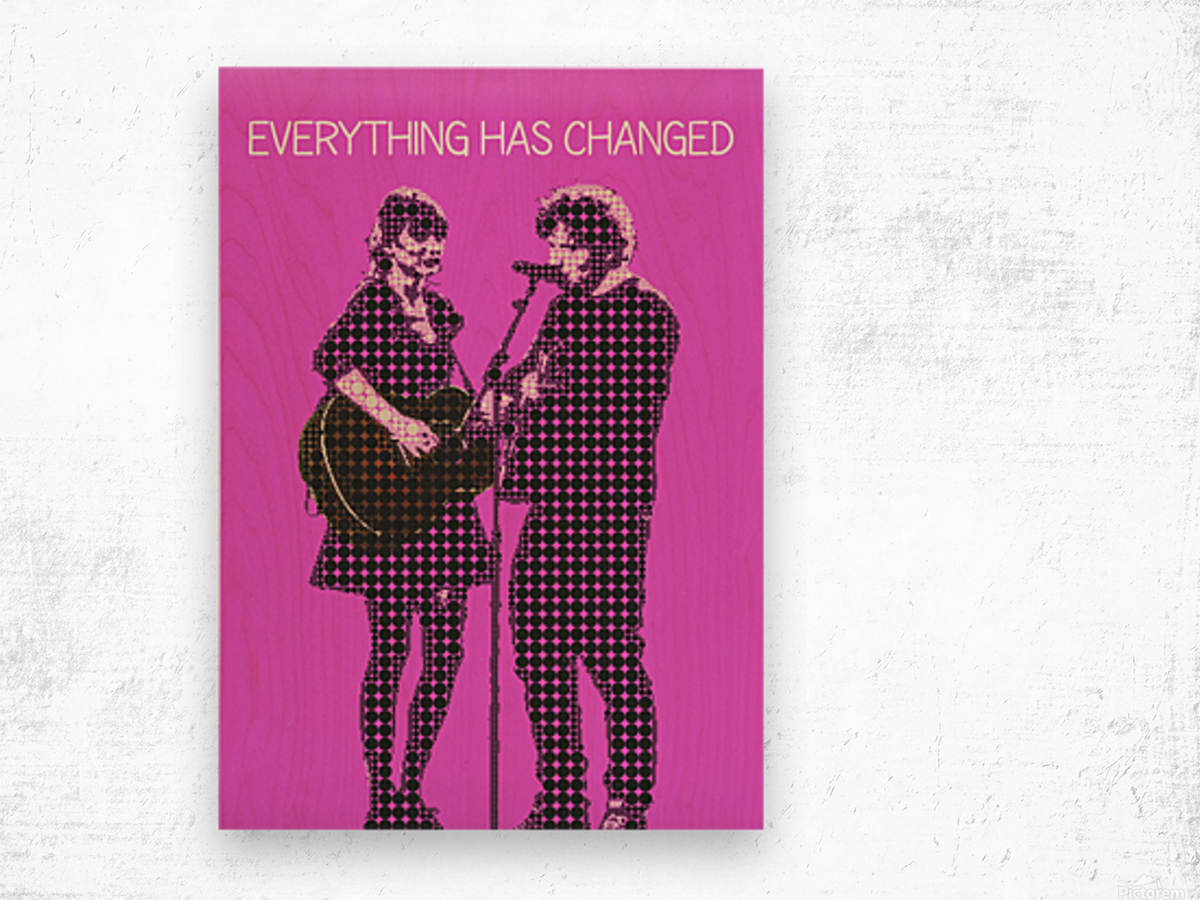 Everything Has Changed   Taylor Swift and Ed Sheeran  Wood print