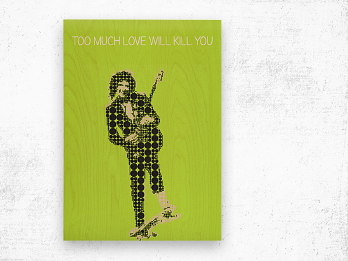 Too much love will kill you   Brian May Wood print