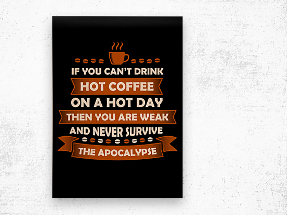 Hot Coffee Survival Condition Wood print