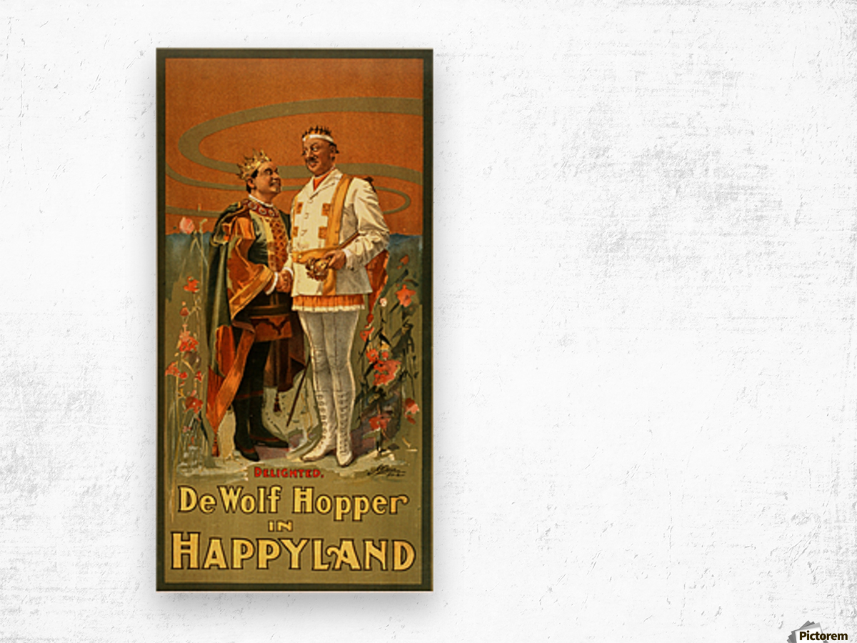 De Wolf Hopper in Happyland delighted poster in 1905 Wood print
